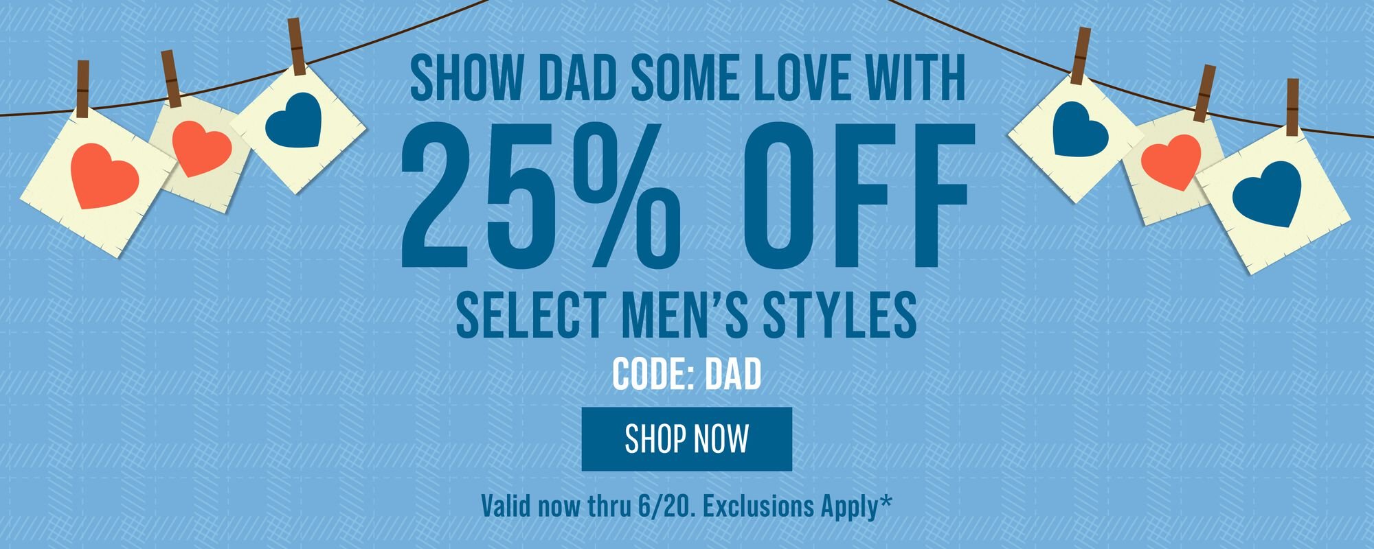 25% OFF Select Men's Styles  + 20% OFF Almost Everything Else!  Code: DAD - ends 6/20